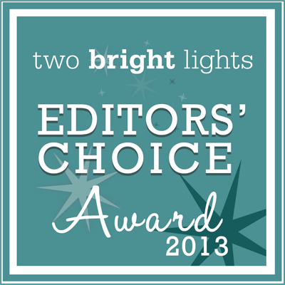 Two Bright Lights Editor's Choice Award 2013