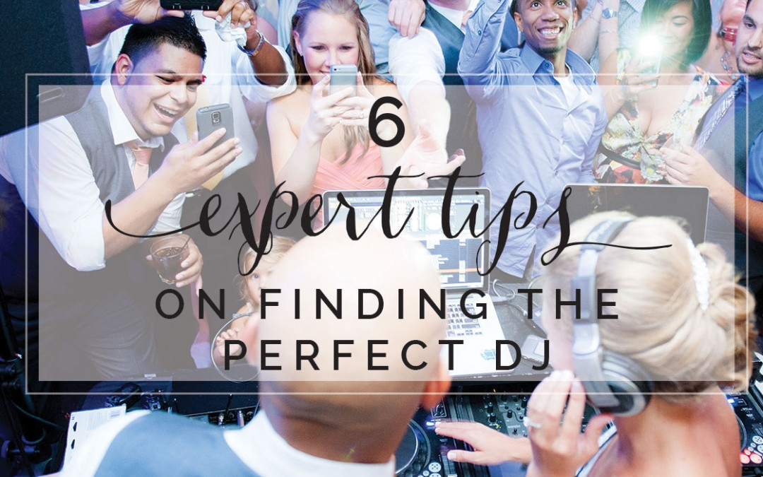 6 Expert Tips on Finding the Right DJ